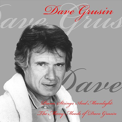 Dave Grusin: Piano, Strings and Moonlight: The Many Moods of Dave Grusin by Dave Grusin