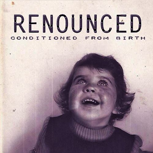 Conditioned from Birth by Renounced
