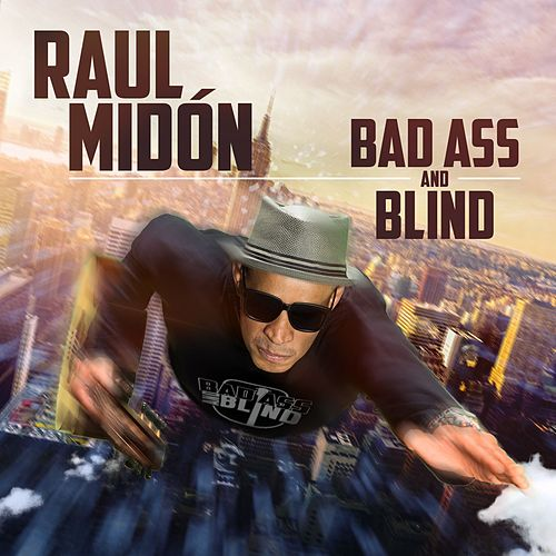 Bad Ass and Blind by Raul Midon