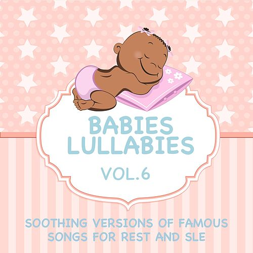 Babies Lullabies - Soothing Versions of Famous Songs for Rest and Sleep, Vol. 6 by Judson Mancebo