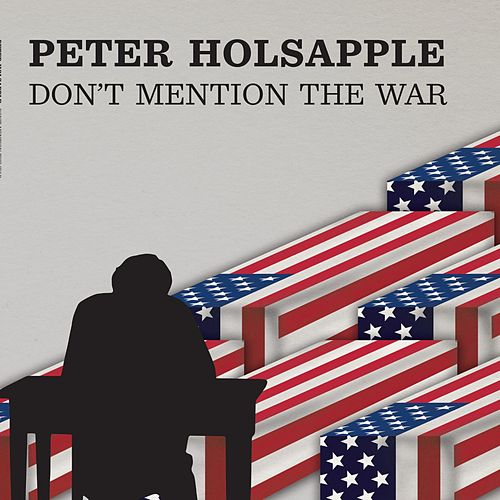 Don't Mention the War by Peter Holsapple