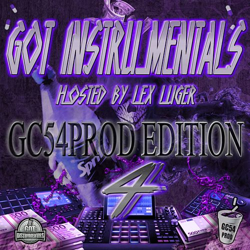Got Instrumentals : GC54PROD Edition 4 (Hosted by Lex Luger) by Various Artists