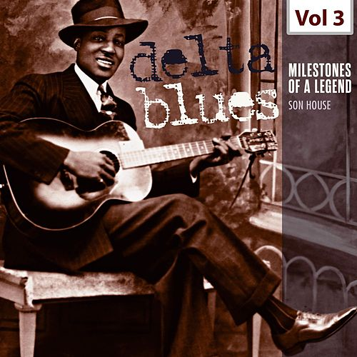 Milestones of a Legend - Delta Blues, Vol. 3 de Son House