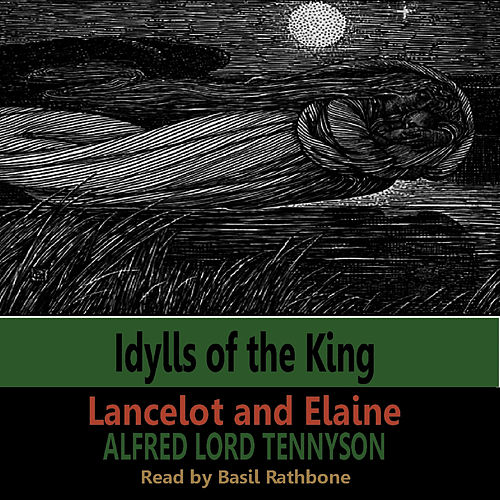 Idylls of the King - Lancelot and Elaine (by Alfred Lord Tennyson) by Basil Rathbone