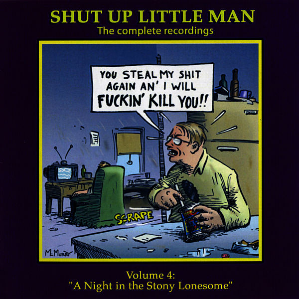 Shut Up Little Man - Complete Recordings Volume 4:    by