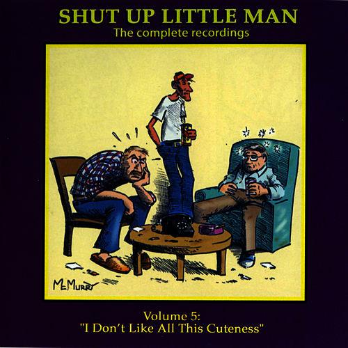 Shut Up Little Man - Complete Recordings Volume 5:    by