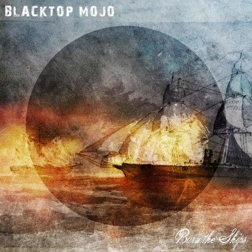 Burn the Ships de Blacktop Mojo