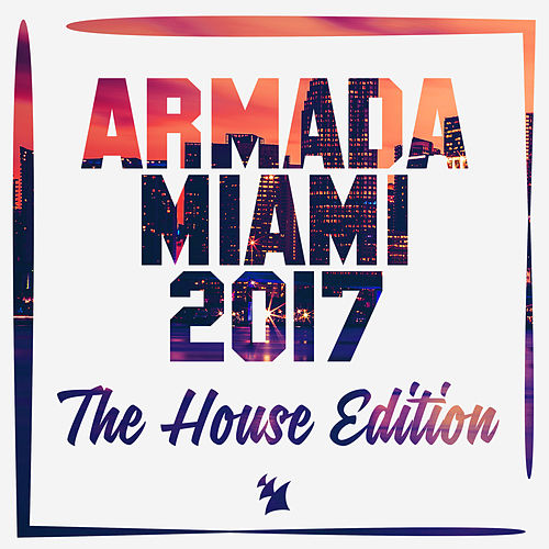 Armada Miami 2017 (The House Edition) von Various Artists