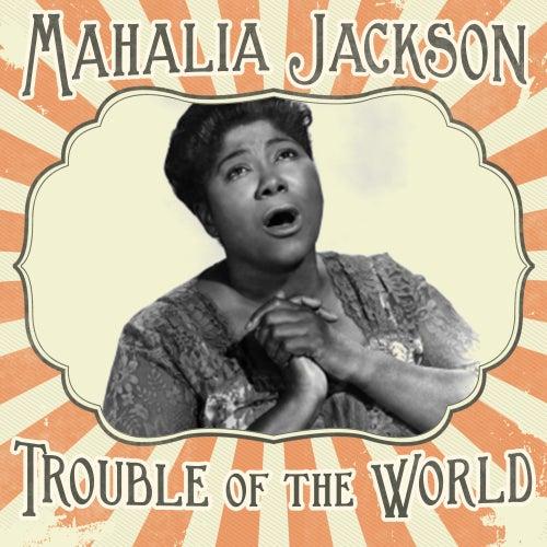 Trouble of the World de Mahalia Jackson