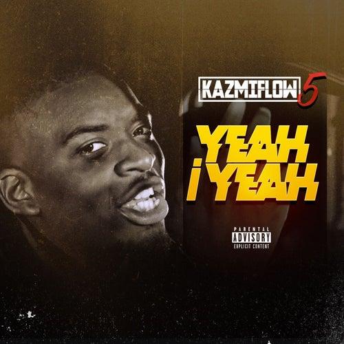 Kazmiflow #5: Yeahi Yeah by Kazmi