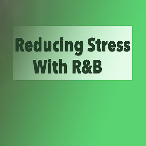 Reducing Stress With R&B by Various Artists