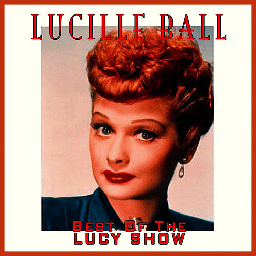 The Best Of The Lucy Show by Lucille Ball