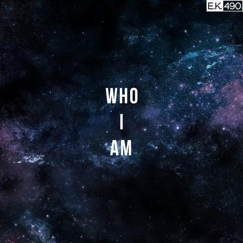 Who I Am by E.K.490
