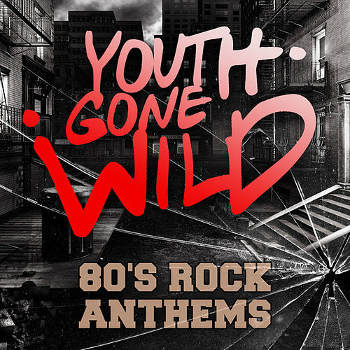 Youth Gone Wild - 80's Rock Anthems by Various Artists