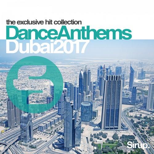 Sirup Dance Anthems Dubai 2017 by Various Artists