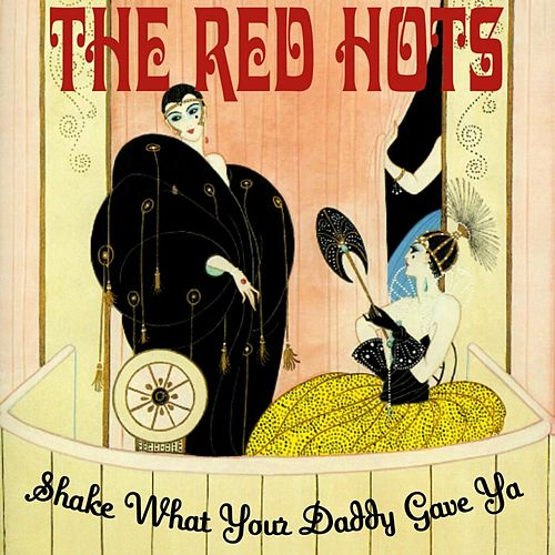Shake What Your Daddy Gave Ya di The Red Hots