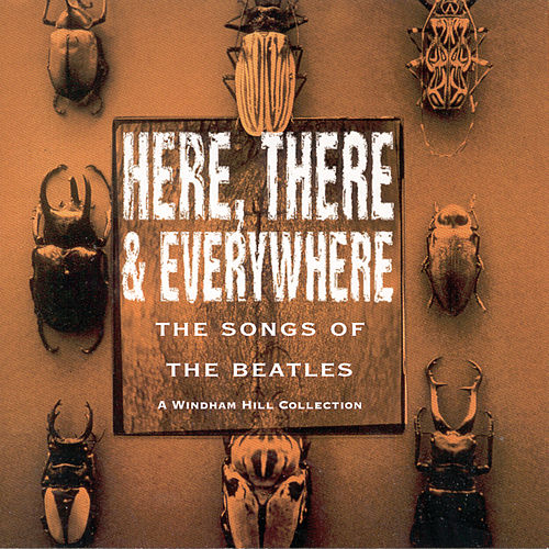 Here, There and Everywhere: The Songs of the Beatles by Various Artists
