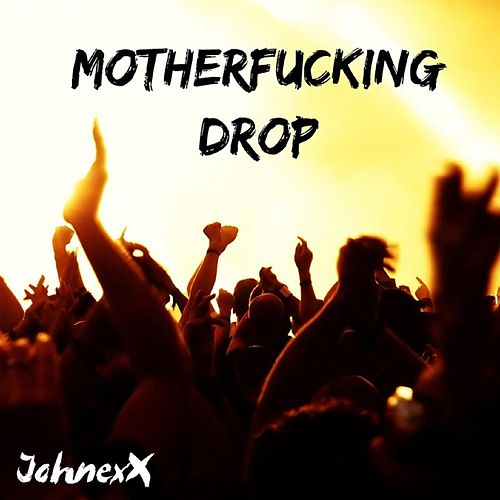 Motherfucking Drop de JohnexX