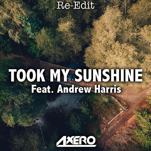 Took My Sunshine (feat. Andrew Harris) [Re-Edit] von Axero