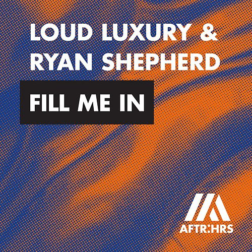 Fill Me In by Loud Luxury