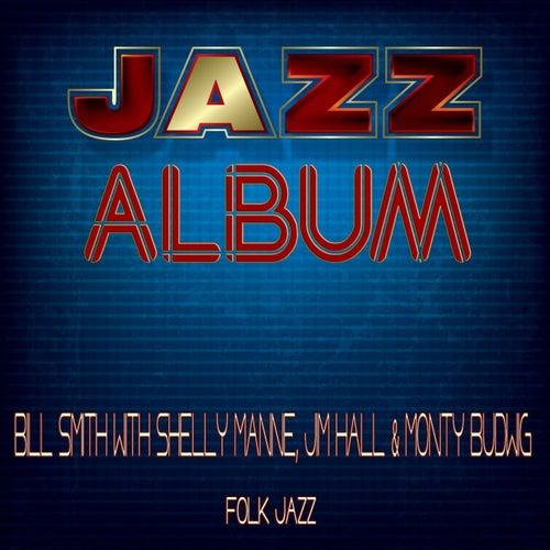 Folk Jazz (Bill Smith With Shelly Manne, Jim Hall & Monty Budwig) de Bill Smith