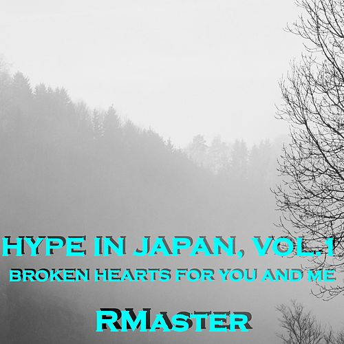 Hype in Japan, Vol.1 (Broken Hearts for You and Me) de R Master