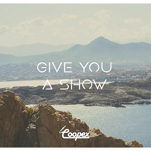 Give You a Show (feat. Robby Hart) by Coopex