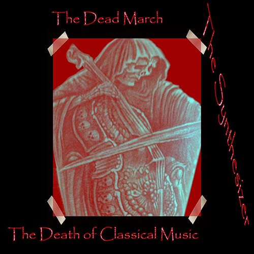 The Dead March: The Death of Classical Music by The Synthesizer