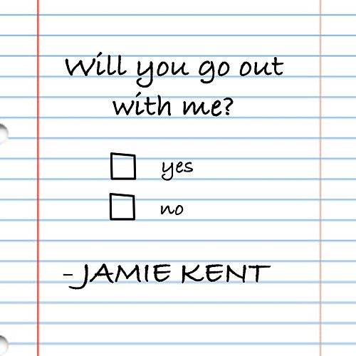 Will You Go Out With Me? de Jamie Kent