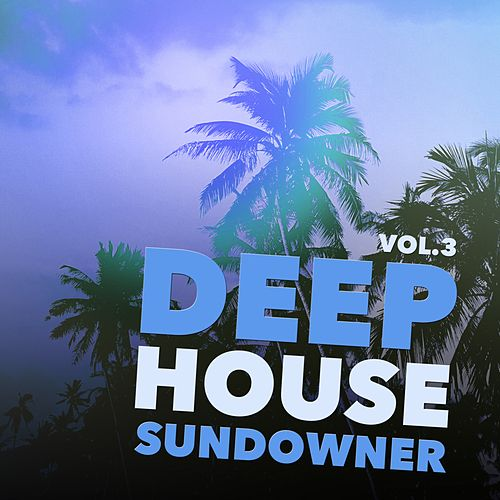 Deep House Sundowner, Vol. 3 by Various Artists