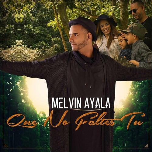 Que No Faltes Tu de Melvin Ayala