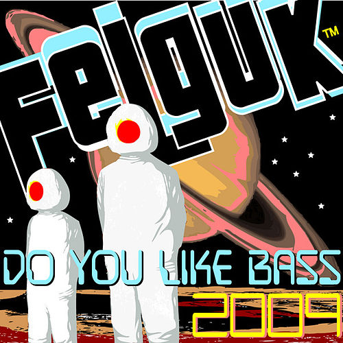 Felguk - Do You Like Bass 2009 di Felguk