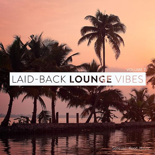 Laid-Back Lounge Vibes, Vol. 7 by Various Artists