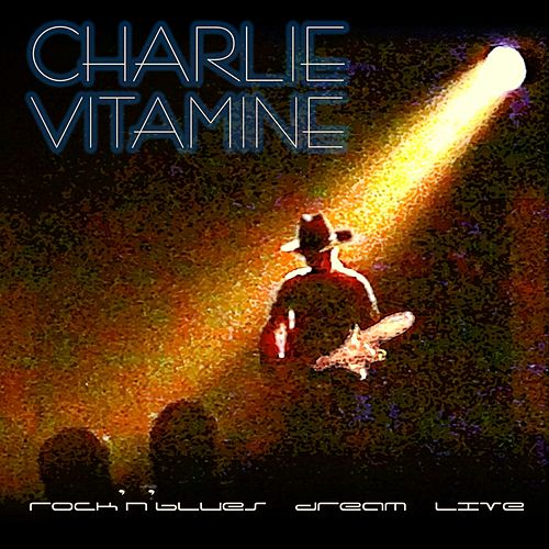 Rock n Blues Dream Live von Charlie Vitamine