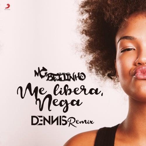 Me Libera Nega (Remix - DENNIS) de MC Beijinho