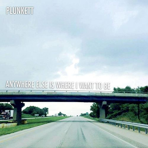 Anywhere Else is Where I Want to Be by Plunkett