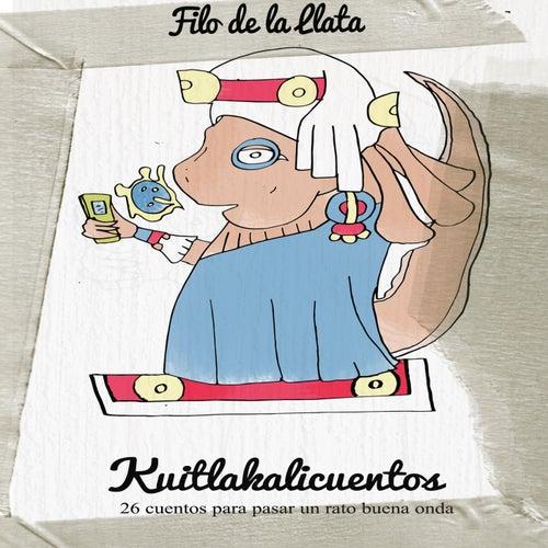 Kuitlakalicuentos by Filo de la Llata