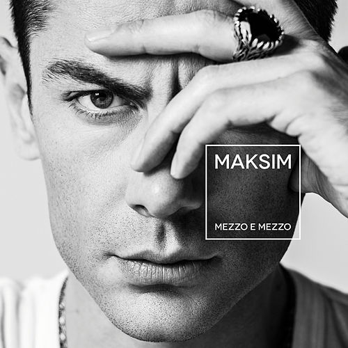 Mezzo e mezzo von Maksim