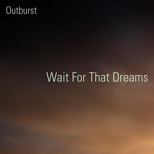 Wait For That Dreams by Outburst