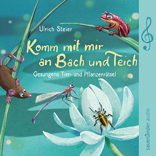 Komm mit mir an Bach und Teich - Gesungene Tier- und Pflanzenrätsel von Ulrich Steier