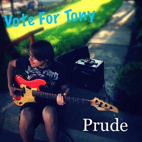 Vote for Tony de Prude
