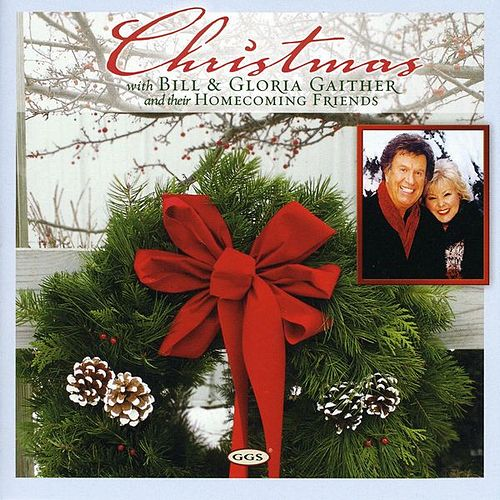 Christmas with Bill & Gloria Gaither And Their Homecoming Friends by Bill & Gloria Gaither