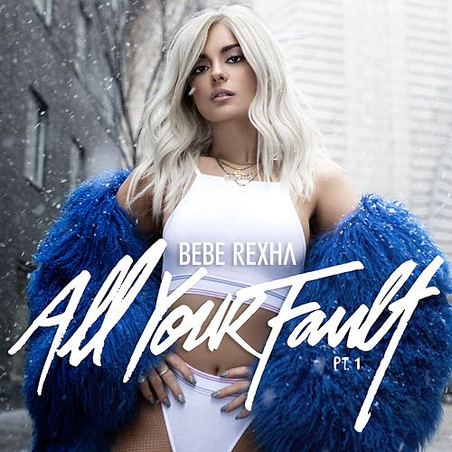 All Your Fault: Pt. 1 by Bebe Rexha