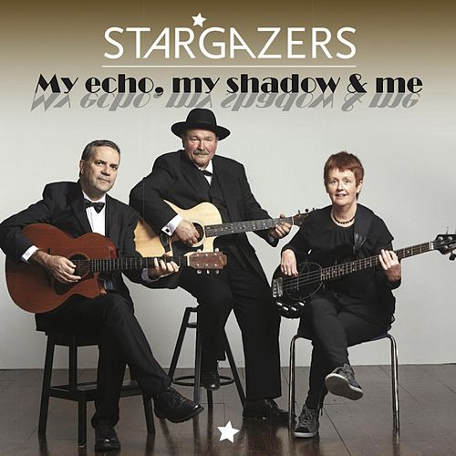 My Echo, My Shadow & Me by The Stargazers