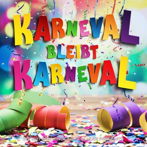 Karneval bleibt Karneval (Die 2017 Fasching und Schlager Party Hits) von Various Artists