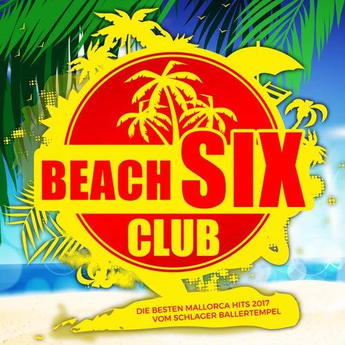 Beach Six Club (Die besten Mallorca Hits 2017 vom Schlager Ballertempel) von Various Artists