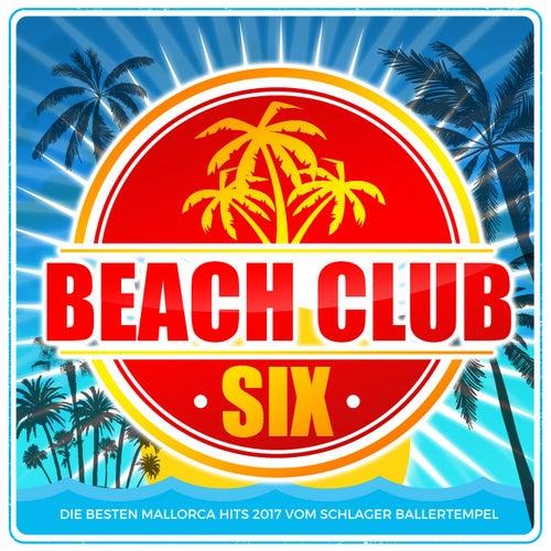 Beach Club Six (Die besten Mallorca Hits 2017 vom Schlager Ballertempel) von Various Artists