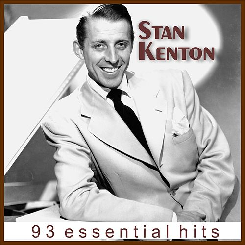 Stan Kenton - 93 Essential Hits (Remastered) di Stan Kenton