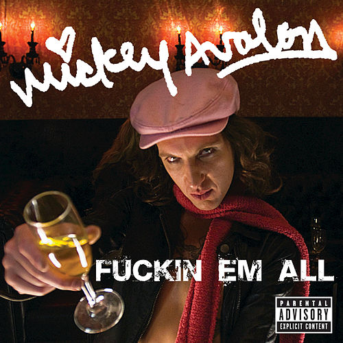 Fuckin Em All by Mickey Avalon