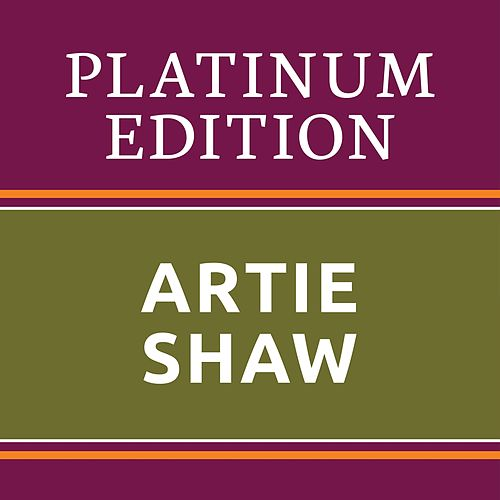 Artie Shaw - Platinum Edition (The Greatest Hits Ever!) von Artie Shaw
